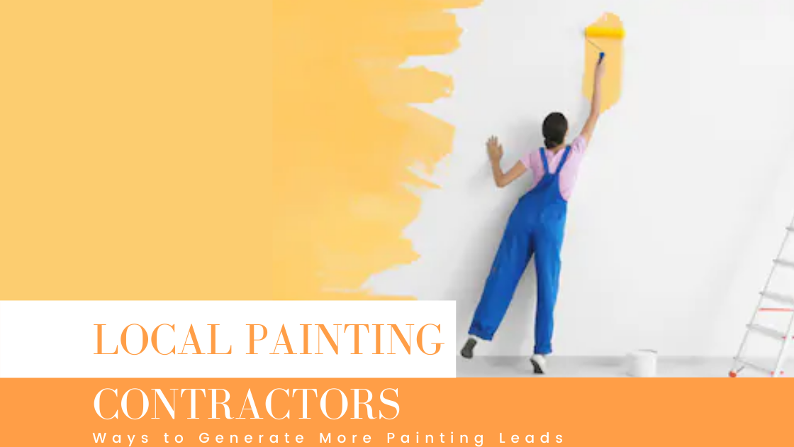 Ways to Generate More Painting Leads for Local Painting Contractors